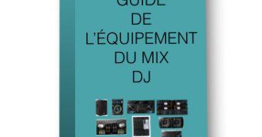 le guide de l'équipement mix dj